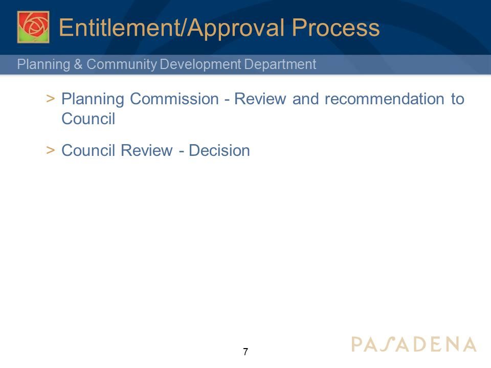 Planning & Community Development Department Entitlement/Approval Process  Planning Commission - Review and recommendation to Council  Council Review - Decision 7