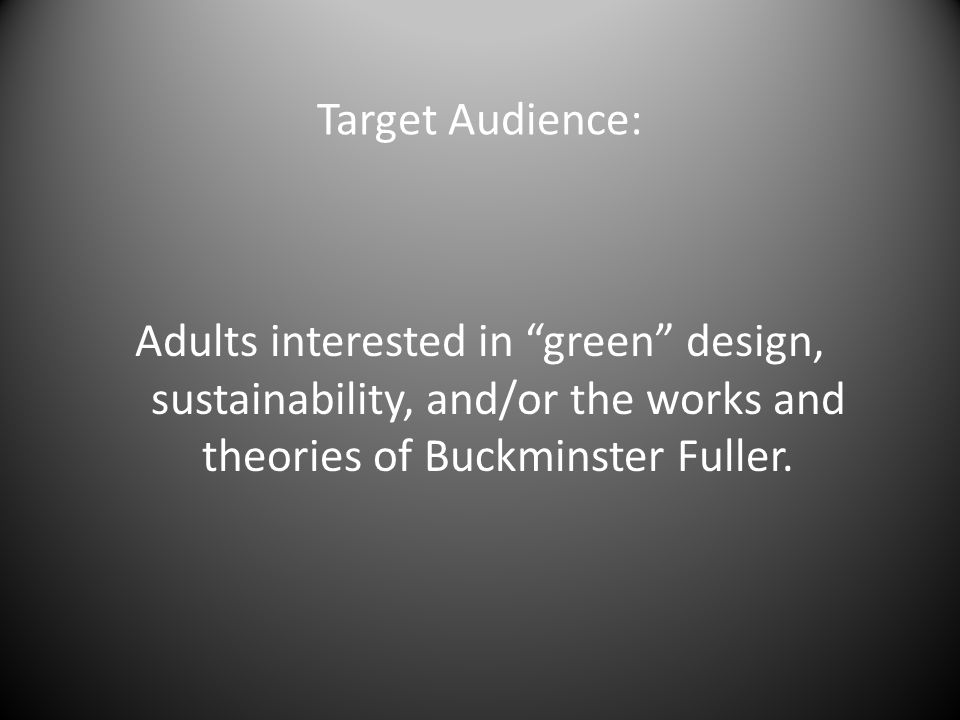 Target Audience: Adults interested in green design, sustainability, and/or the works and theories of Buckminster Fuller.