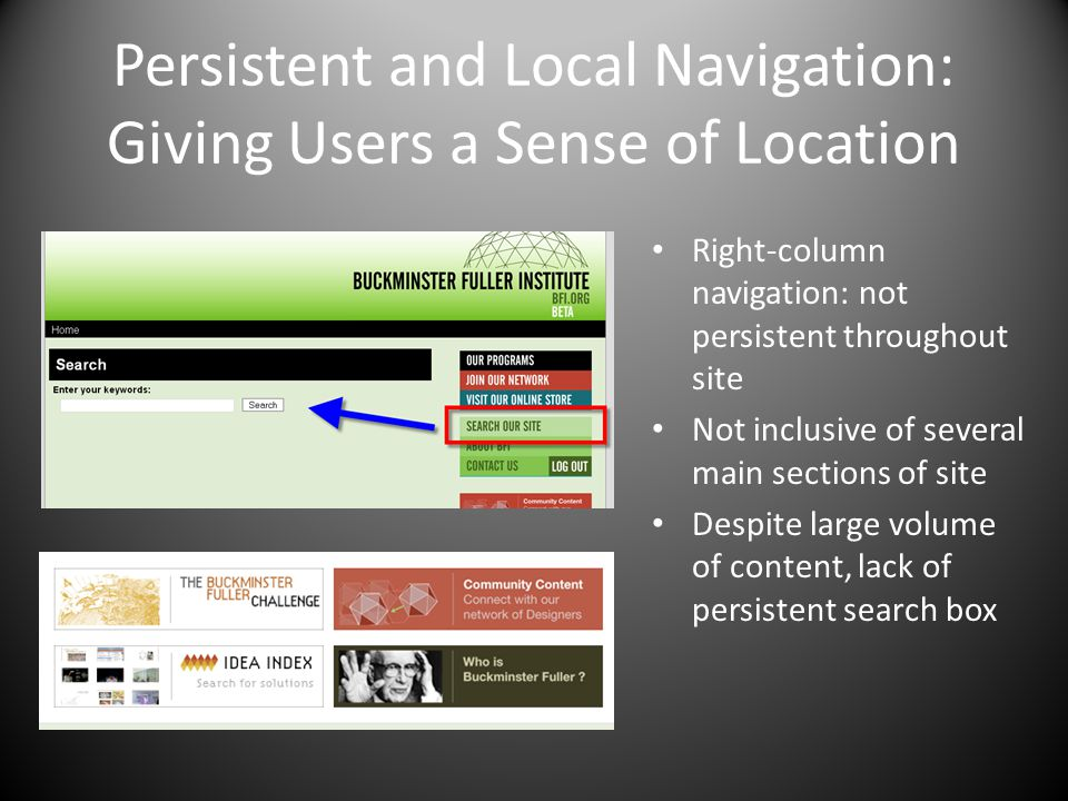 Persistent and Local Navigation: Giving Users a Sense of Location Right-column navigation: not persistent throughout site Not inclusive of several main sections of site Despite large volume of content, lack of persistent search box