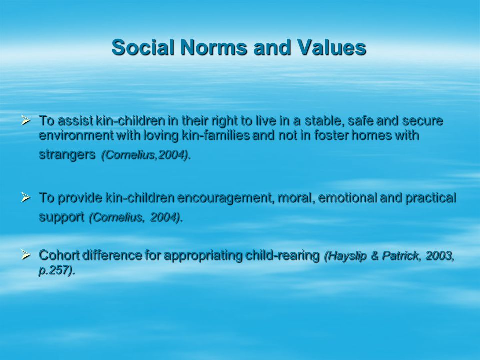 Social Norms and Values  To assist kin-children in their right to live in a stable, safe and secure environment with loving kin-families and not in f