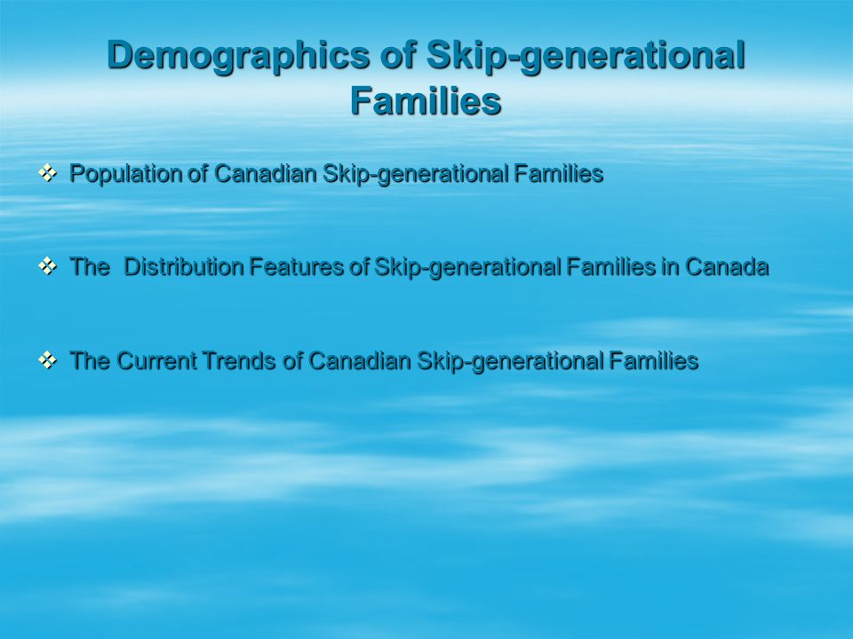  Population of Canadian Skip-generational Families  The Distribution Features of Skip-generational Families in Canada  The Current Trends of Canadi