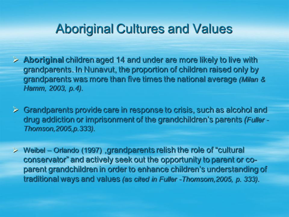 Aboriginal Cultures and Values  Aboriginal children aged 14 and under are more likely to live with grandparents. In Nunavut, the proportion of childr