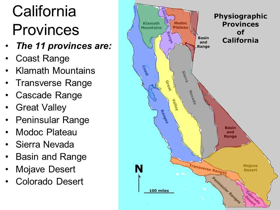 California Provinces The 11 provinces are: Coast Range Klamath Mountains Transverse Range Cascade Range Great Valley Peninsular Range Modoc Plateau Si