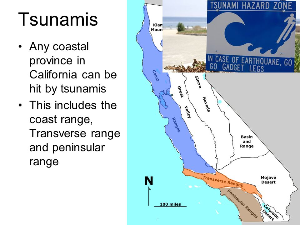 Tsunamis Any coastal province in California can be hit by tsunamis This includes the coast range, Transverse range and peninsular range