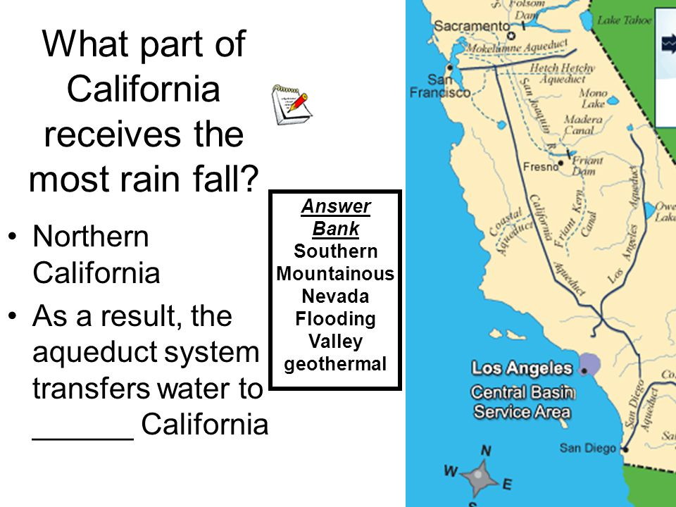 What part of California receives the most rain fall? Northern California As a result, the aqueduct system transfers water to ______ California Answer