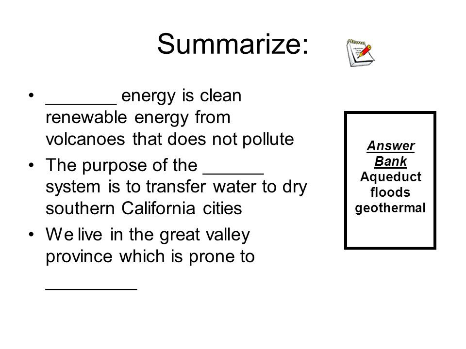 Summarize: _______ energy is clean renewable energy from volcanoes that does not pollute The purpose of the ______ system is to transfer water to dry