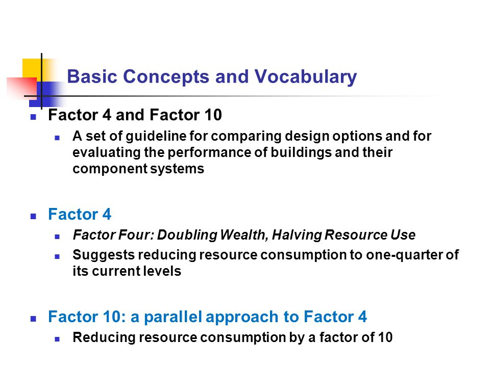 Basic Concepts and Vocabulary Factor 4 and Factor 10 A set of guideline for comparing design options and for evaluating the performance of buildings a