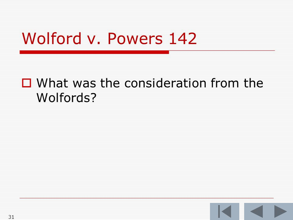 Wolford v. Powers 142  What was the consideration from the Wolfords? 31