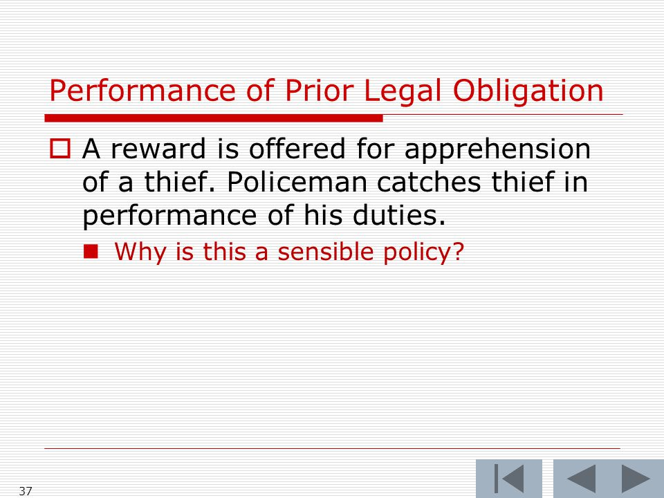 Performance of Prior Legal Obligation  A reward is offered for apprehension of a thief.