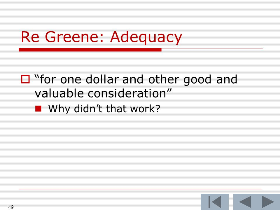 Re Greene: Adequacy  for one dollar and other good and valuable consideration Why didn't that work.