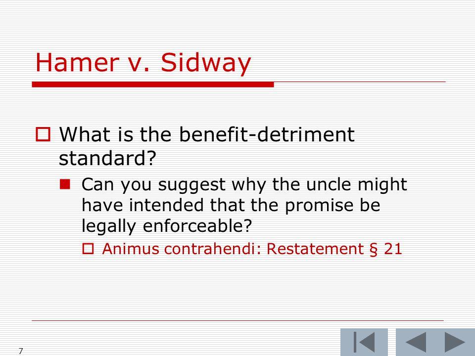 Hamer v.Sidway 7  What is the benefit-detriment standard.