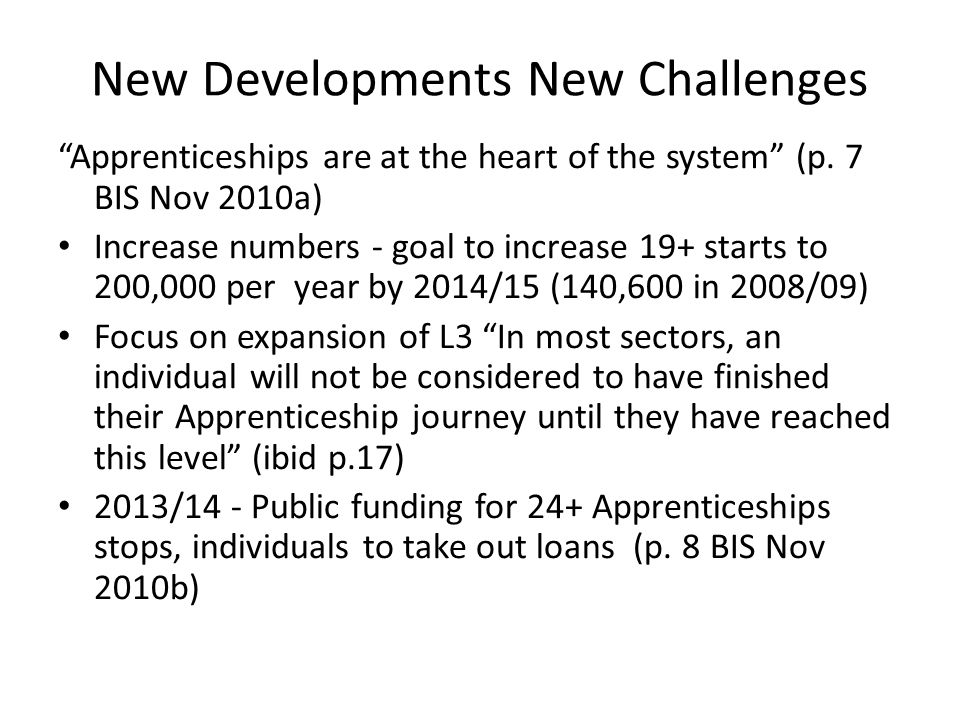 New Developments New Challenges Apprenticeships are at the heart of the system (p.