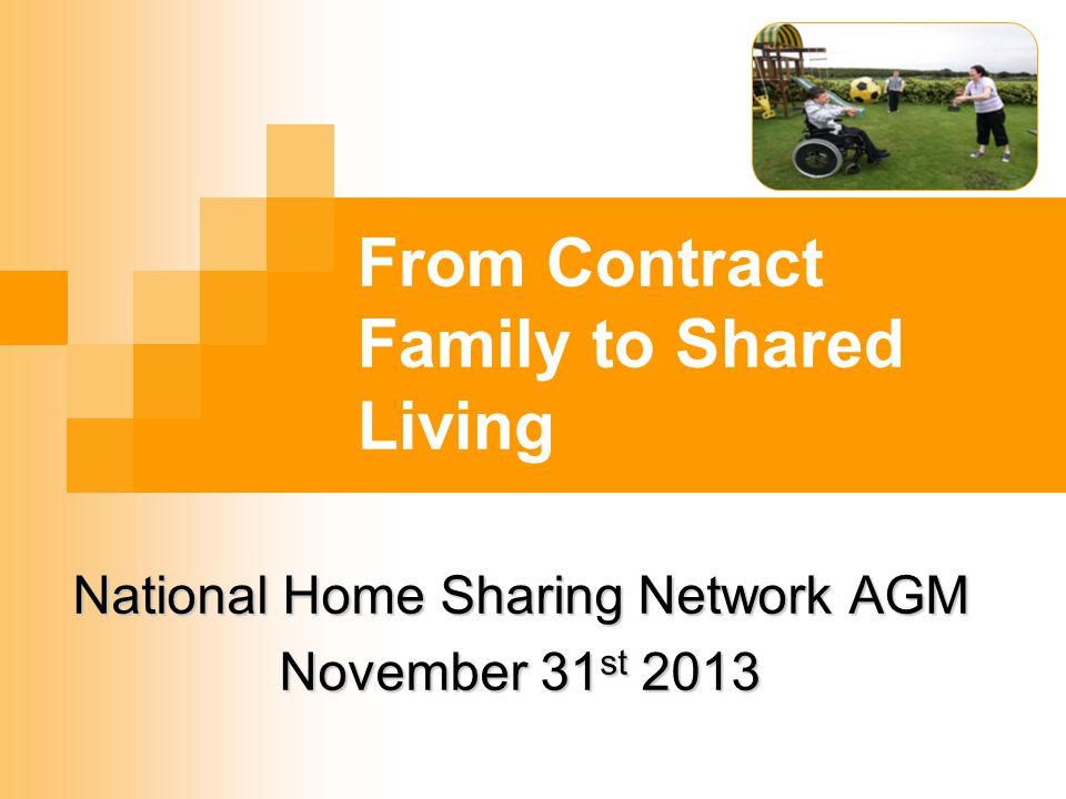From Contract Family to Shared Living National Home Sharing Network AGM November 31 st 2013