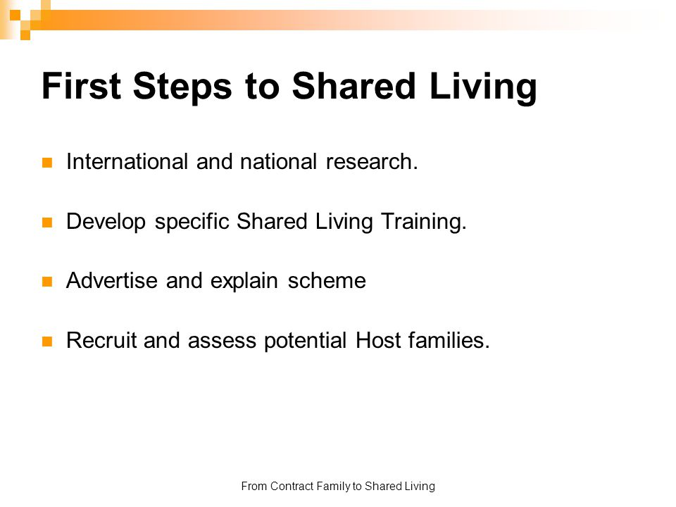 From Contract Family to Shared Living First Steps to Shared Living International and national research. Develop specific Shared Living Training. Adver