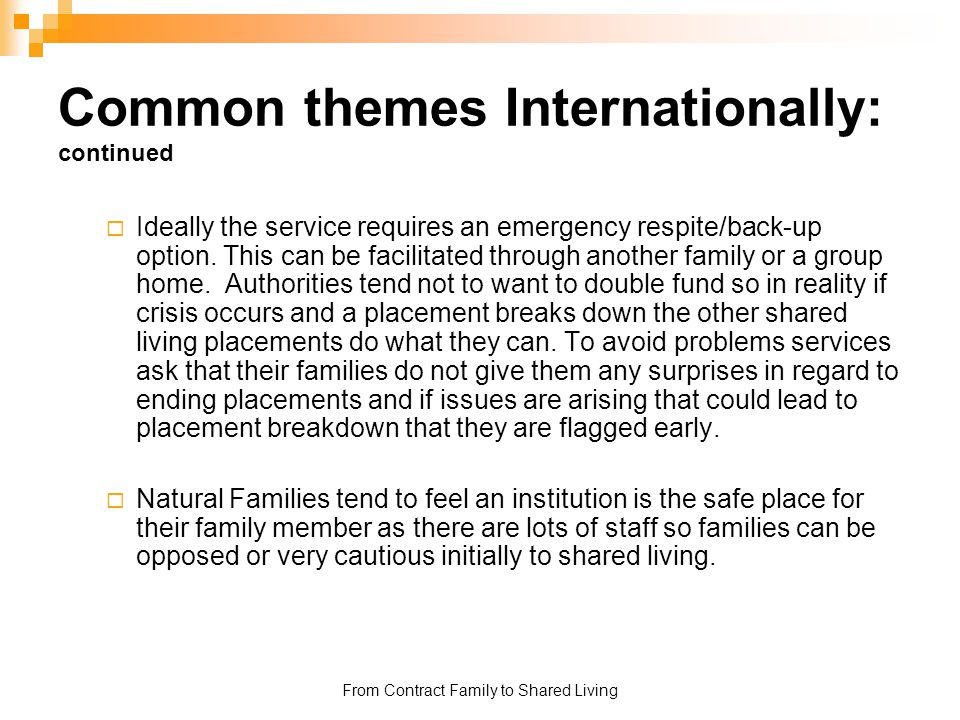 From Contract Family to Shared Living Common themes Internationally: continued  Ideally the service requires an emergency respite/back-up option. Thi