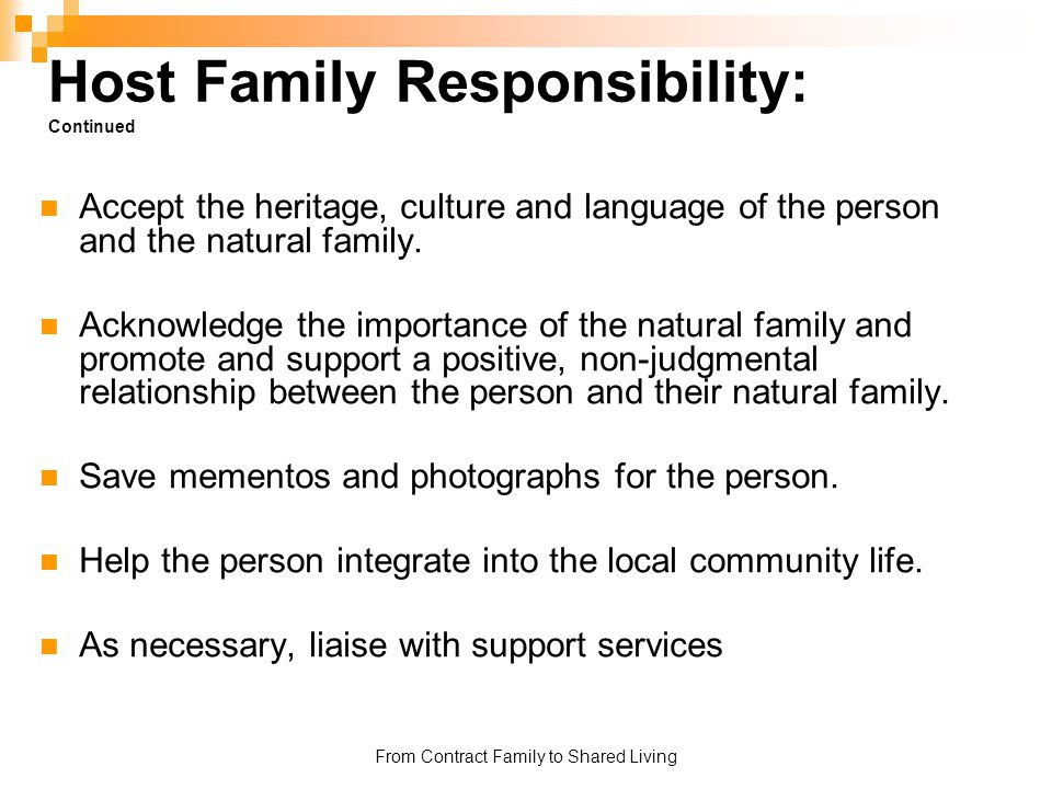 From Contract Family to Shared Living Host Family Responsibility: Continued Accept the heritage, culture and language of the person and the natural fa