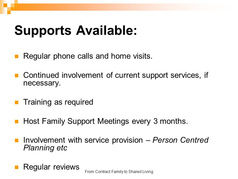 From Contract Family to Shared Living Supports Available: Regular phone calls and home visits. Continued involvement of current support services, if n
