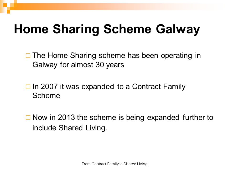 From Contract Family to Shared Living Contract Family Scheme Started in 2007, initial funding provided by POBAL.