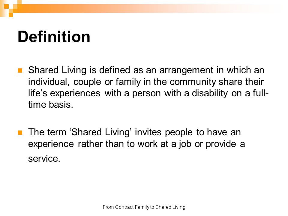 From Contract Family to Shared Living Definition Shared Living is defined as an arrangement in which an individual, couple or family in the community