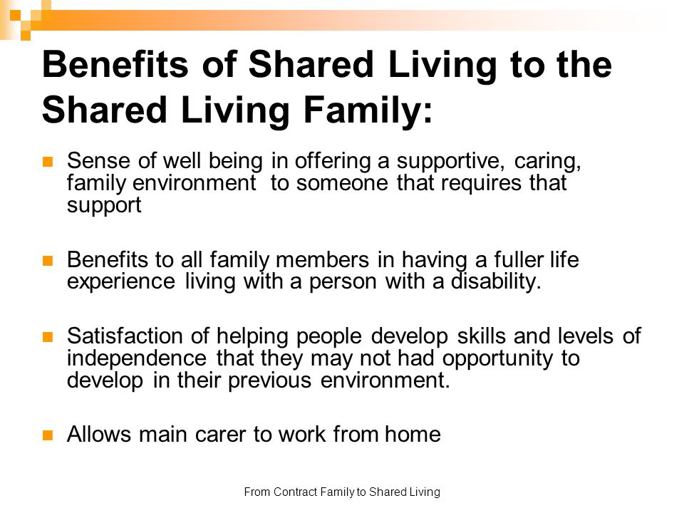 From Contract Family to Shared Living Benefits of Shared Living to the Shared Living Family: Sense of well being in offering a supportive, caring, fam