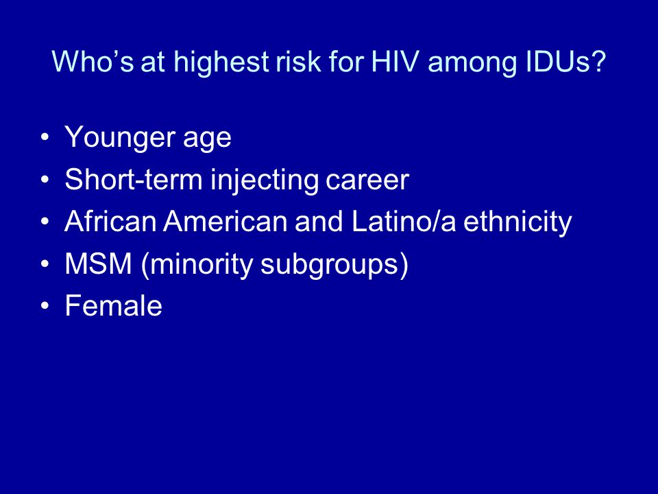 Who's at highest risk for HIV among IDUs.