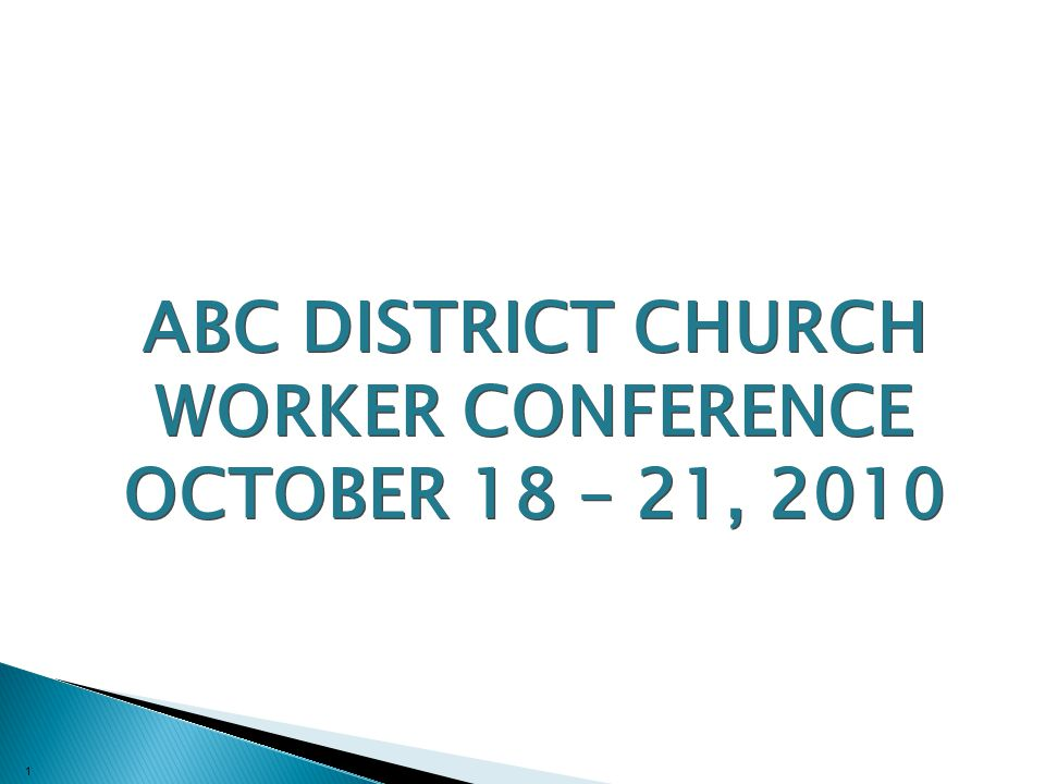 1 ABC DISTRICT CHURCH WORKER CONFERENCE OCTOBER 18 – 21, 2010 ABC DISTRICT CHURCH WORKER CONFERENCE OCTOBER 18 – 21, 2010