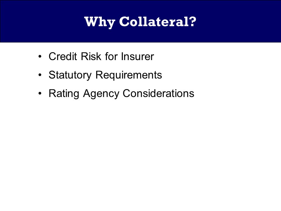 Why Collateral Credit Risk for Insurer Statutory Requirements Rating Agency Considerations