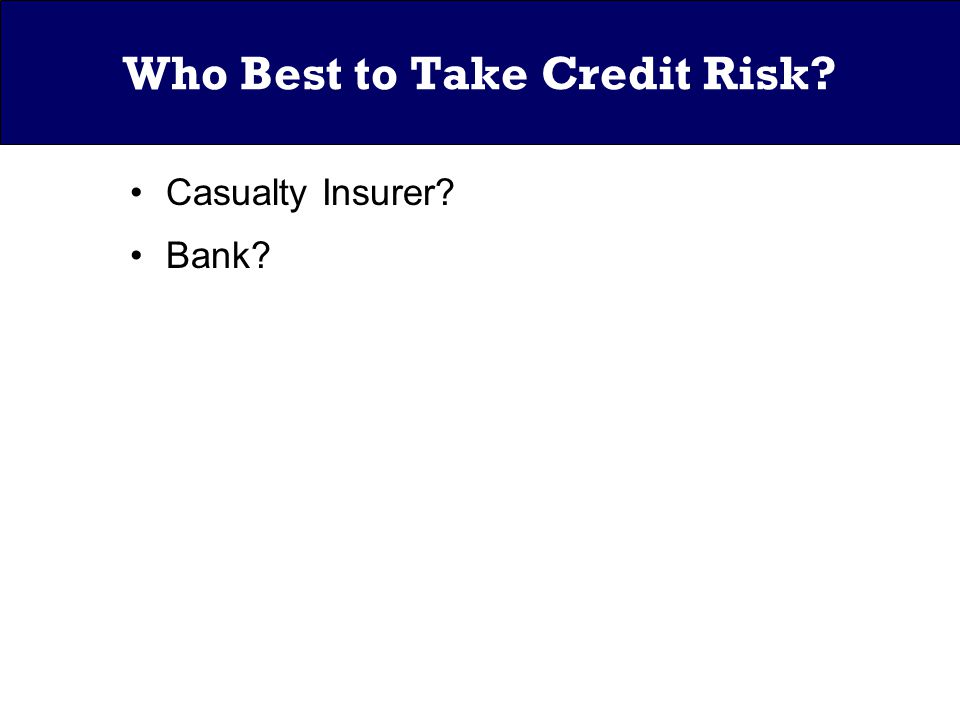 Who Best to Take Credit Risk Casualty Insurer Bank