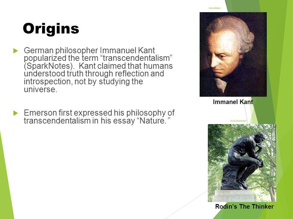 Origins  German philosopher Immanuel Kant popularized the term transcendentalism (SparkNotes).