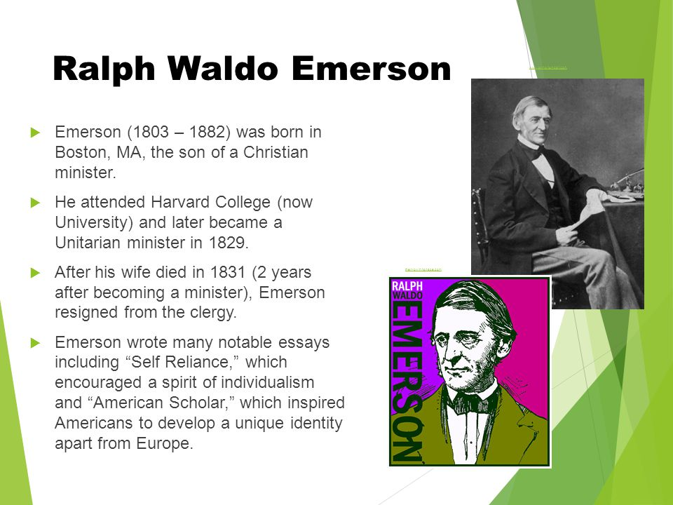 Ralph Waldo Emerson  Emerson (1803 – 1882) was born in Boston, MA, the son of a Christian minister.