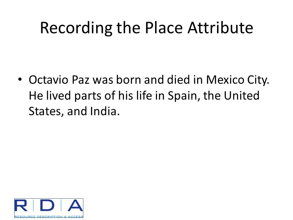 Recording the Place Attribute Octavio Paz was born and died in Mexico City.