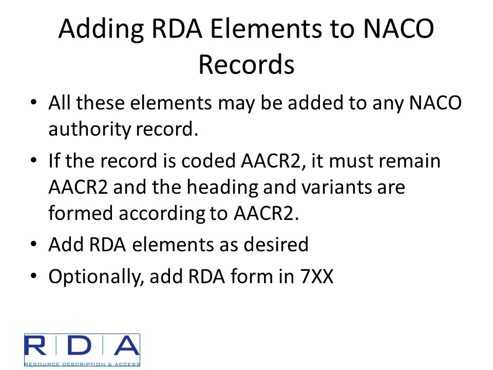 Adding RDA Elements to NACO Records All these elements may be added to any NACO authority record.