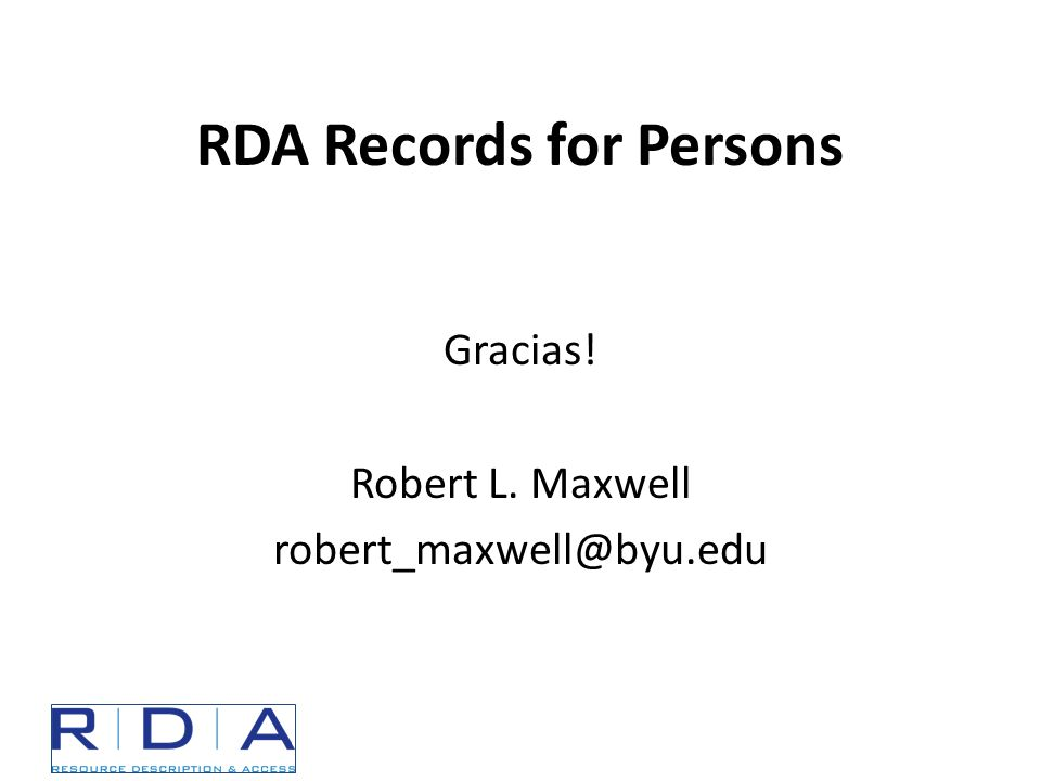 RDA Records for Persons Gracias! Robert L. Maxwell robert_maxwell@byu.edu