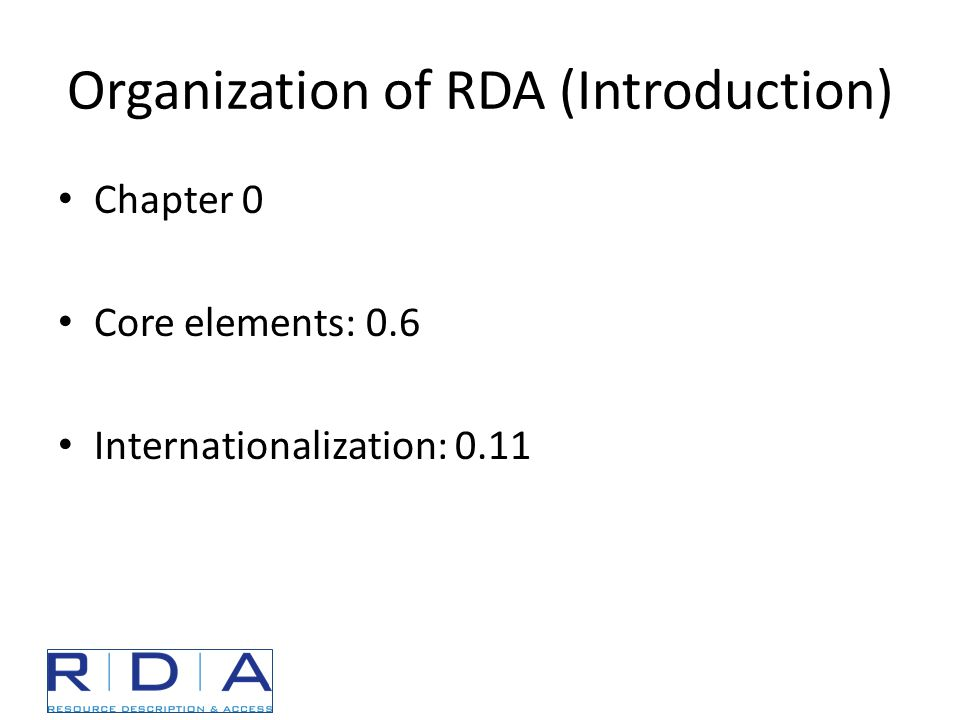 Organization of RDA (Introduction) Chapter 0 Core elements: 0.6 Internationalization: 0.11