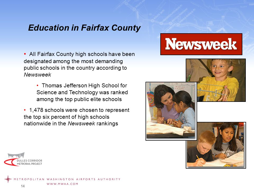 14 Education in Fairfax County All Fairfax County high schools have been designated among the most demanding public schools in the country according to Newsweek Thomas Jefferson High School for Science and Technology was ranked among the top public elite schools 1,478 schools were chosen to represent the top six percent of high schools nationwide in the Newsweek rankings