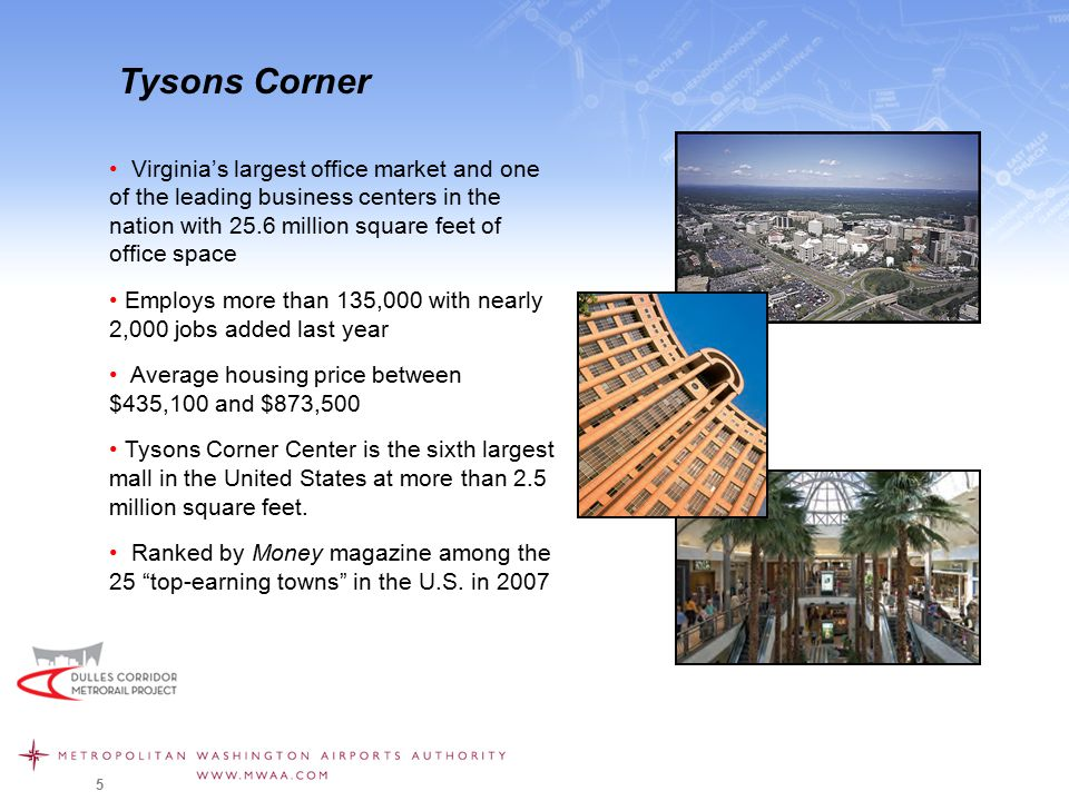 5 Tysons Corner Virginia's largest office market and one of the leading business centers in the nation with 25.6 million square feet of office space Employs more than 135,000 with nearly 2,000 jobs added last year Average housing price between $435,100 and $873,500 Tysons Corner Center is the sixth largest mall in the United States at more than 2.5 million square feet.