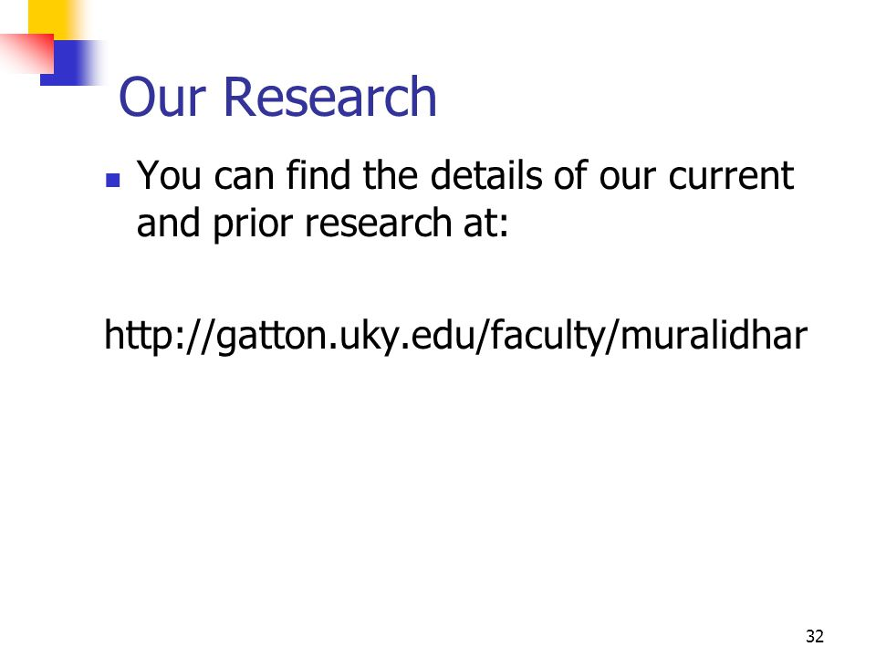 32 Our Research You can find the details of our current and prior research at: http://gatton.uky.edu/faculty/muralidhar