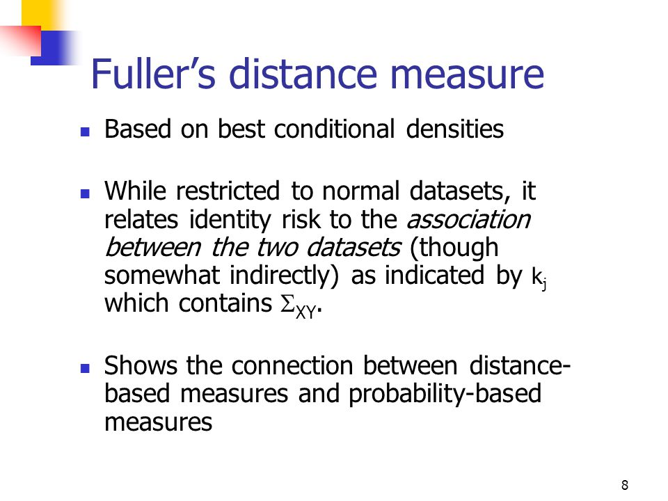 8 Fuller's distance measure Based on best conditional densities While restricted to normal datasets, it relates identity risk to the association between the two datasets (though somewhat indirectly) as indicated by k j which contains  XY.