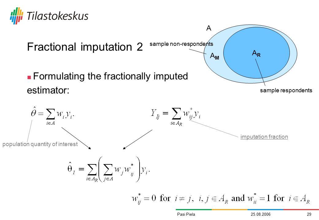 25.08.200629Pasi Piela Fractional imputation 2 Formulating the fractionally imputed estimator: ARAR AMAM A sample respondents sample non-respondents i