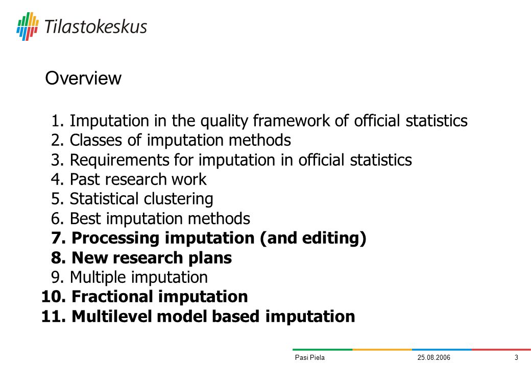 25.08.20063Pasi Piela Overview 1. Imputation in the quality framework of official statistics 2.