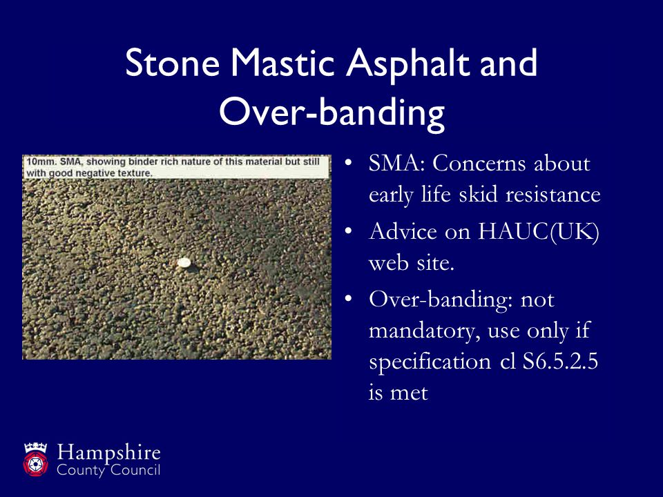 Stone Mastic Asphalt and Over-banding SMA: Concerns about early life skid resistance Advice on HAUC(UK) web site.
