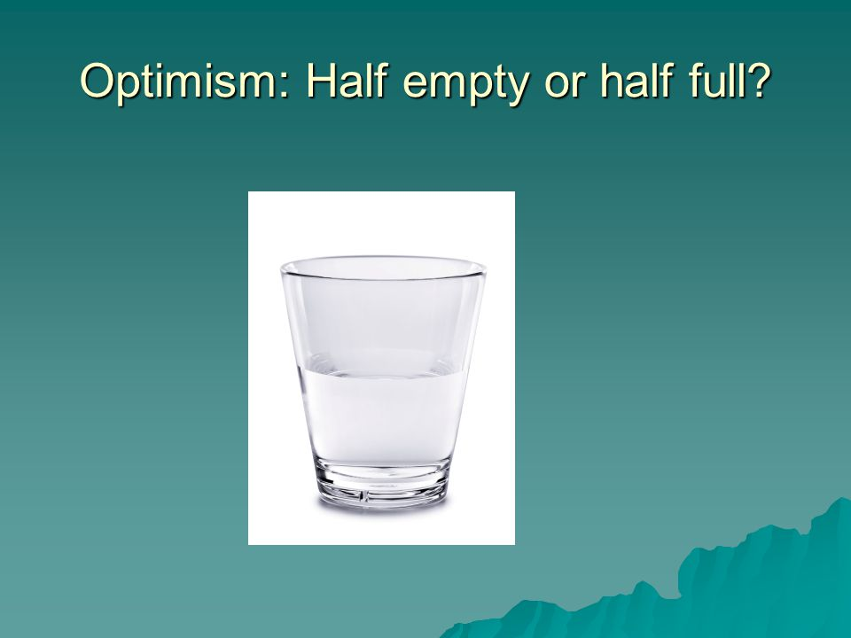 Optimism: Half empty or half full