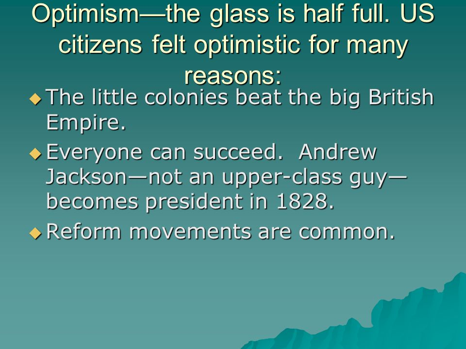 Optimism—the glass is half full.