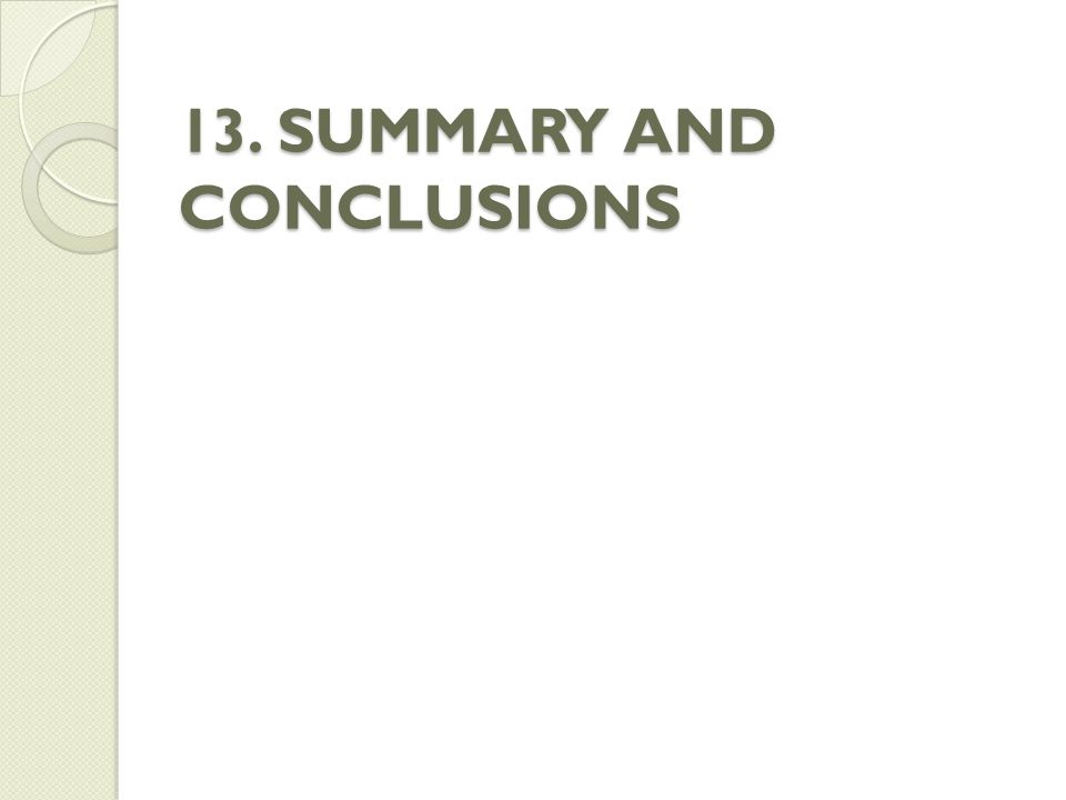 13. SUMMARY AND CONCLUSIONS