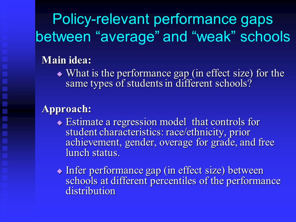 Policy-relevant performance gaps between average and weak schools Main idea:  What is the performance gap (in effect size) for the same types of students in different schools.