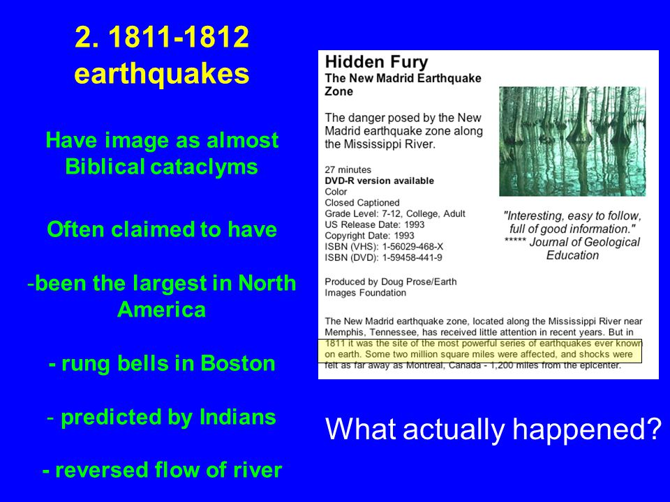 2. 1811-1812 earthquakes Have image as almost Biblical cataclyms Often claimed to have -been the largest in North America - rung bells in Boston - pre