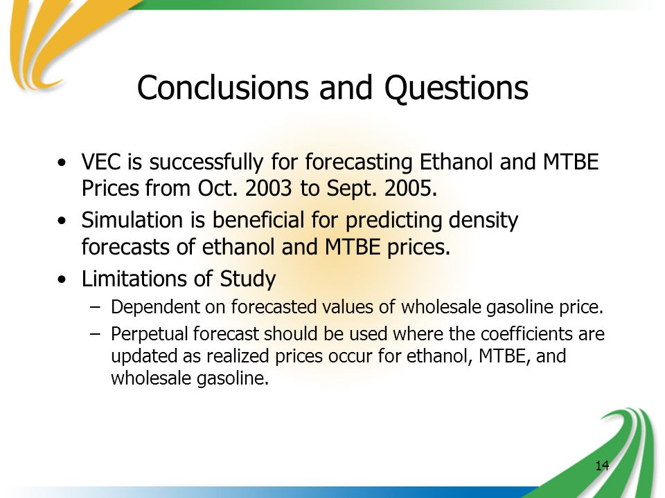 14 Conclusions and Questions VEC is successfully for forecasting Ethanol and MTBE Prices from Oct.