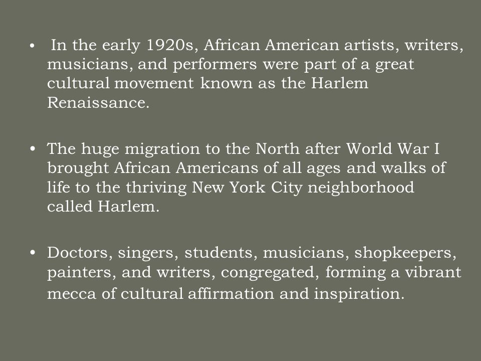 In the early 1920s, African American artists, writers, musicians, and performers were part of a great cultural movement known as the Harlem Renaissance.