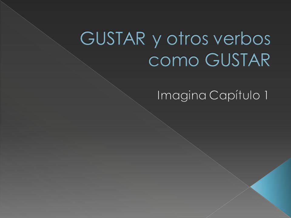  Literalmente, el verbo GUSTAR significa «to be pleasing to».