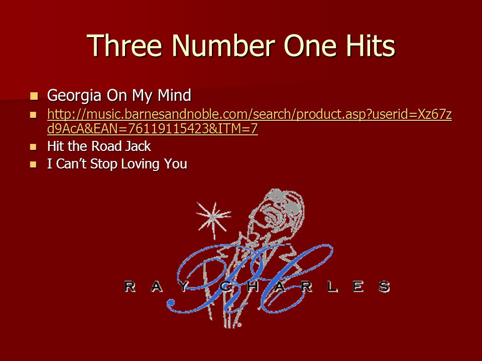 Three Number One Hits Georgia On My Mind Georgia On My Mind http://music.barnesandnoble.com/search/product.asp userid=Xz67z d9AcA&EAN=76119115423&ITM=7 http://music.barnesandnoble.com/search/product.asp userid=Xz67z d9AcA&EAN=76119115423&ITM=7 http://music.barnesandnoble.com/search/product.asp userid=Xz67z d9AcA&EAN=76119115423&ITM=7 http://music.barnesandnoble.com/search/product.asp userid=Xz67z d9AcA&EAN=76119115423&ITM=7 Hit the Road Jack Hit the Road Jack I Can't Stop Loving You I Can't Stop Loving You